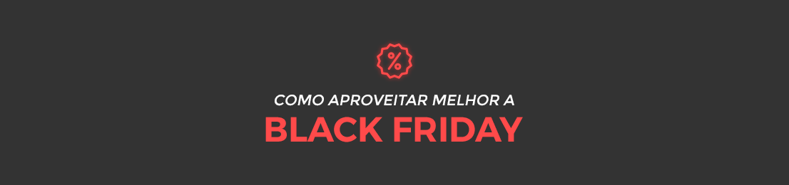 Descubra como aproveitar a Black Friday 2019
